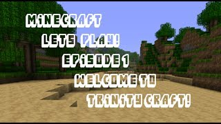 Let's Play! S1,E1: Welcome to Trinity Craft!
