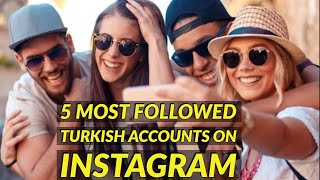 Top 5 Most Followed Turkish Accounts on Instagram