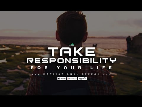Take Responsibility For Your Life – Motivational Speech