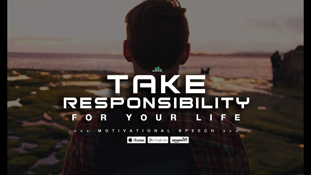 Take Responsibility For Your Life - Motivational Speech