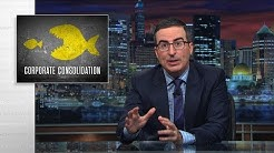 Corporate Consolidation: Last Week Tonight with John Oliver (HBO)