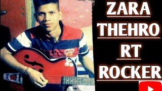ZARA THEHRO :- RT ROCKER || RISHABH TIWARI || COVER SONG || LATEST SONG || ARMAAN MALIK,AMAAL MALIK|
