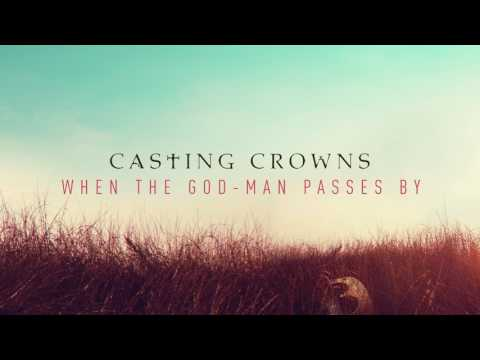 Casting Crowns - When the God-Man Passes By (Audio)
