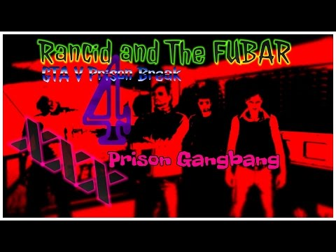 Rancid and The FUBAR: GTA V Prison Break 4: Prison Gangbang