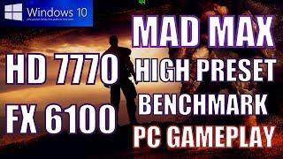 MAD MAX 2015 HD 7770 FX 6100 WINDOWS 10 HIGH SETTINGS BENCHMARK PC GAMEPLAY