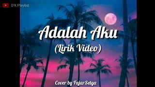 Lirik Lagu Adalah Aku - Cakra Khan (Cover by Fajar Setya)