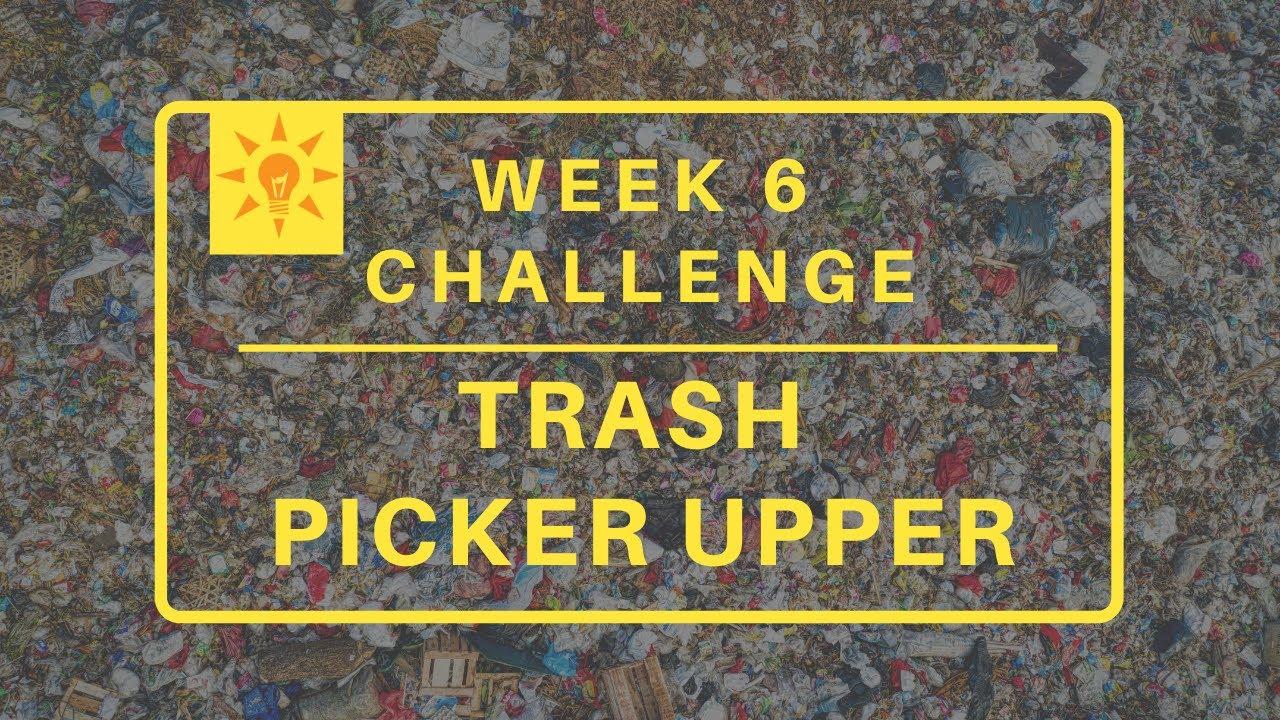 2021 Week 6: Trash Picker Upper