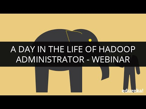 A Day in the Life of Hadoop  Administrator!   Webinar -1   Edureka