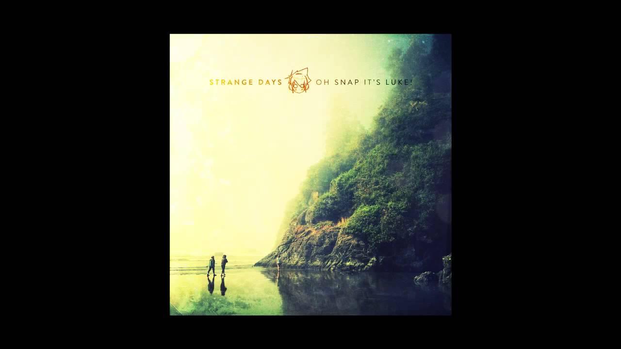 Oh Snap It's Luke! - Strange Days (Official Audio)