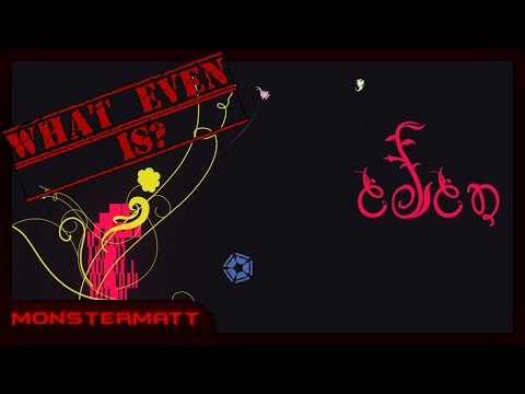 What Even Is? - PixelJunk Eden |