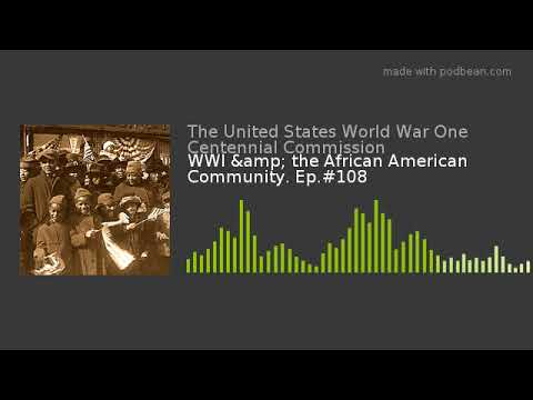 WWI & The African American Community. Ep.#108