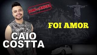 Caio Costta - FOI AMOR