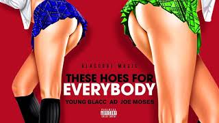 Young Blacc Ft. AD & Joe Moses These Hoes for Everybody (BlaccOut)