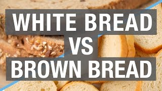 White Bread vs. Brown Bread - Which Is Better For You?