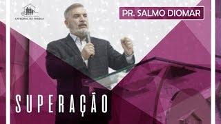 Superação - Pr. Salmo Diomar - 05-05-2019