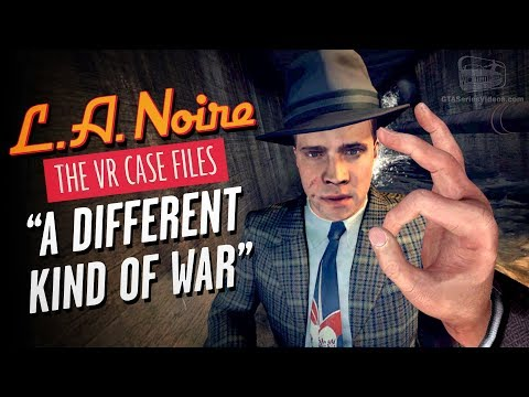 LA Noire VR - Case #7 - A Different Kind of War