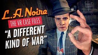 LA Noire VR - Case #7 - A Different Kind of War