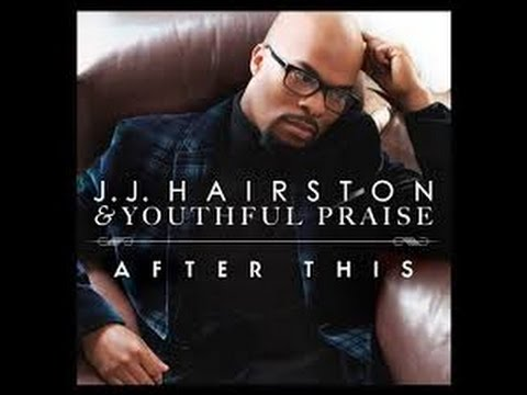 ** J.J. HAIRSTON & YOUTHFUL PRAISE - AFTER THIS WITH LYRICS! ***
