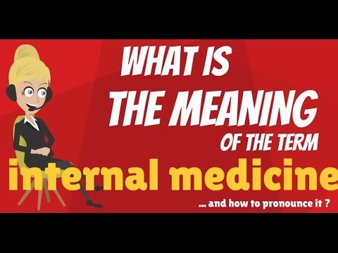 What is INTERNAL MEDICINE? What does INTERNAL MEDICINE mean? INTERNAL MEDICINE meaning