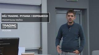Mój trading. Pytania i odpowiedzi, Przemysław Mućka, 25.11.2016, Konferencja TJS Wrocław