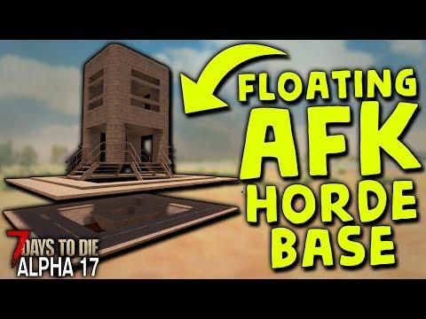 EASY FLOATING AFK HORDE BASE In ALPHA 17 | 7 Days To Die (2019 Alpha 17.1 B9)