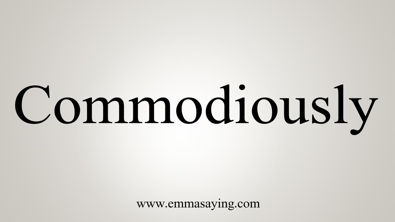 Commodiously
