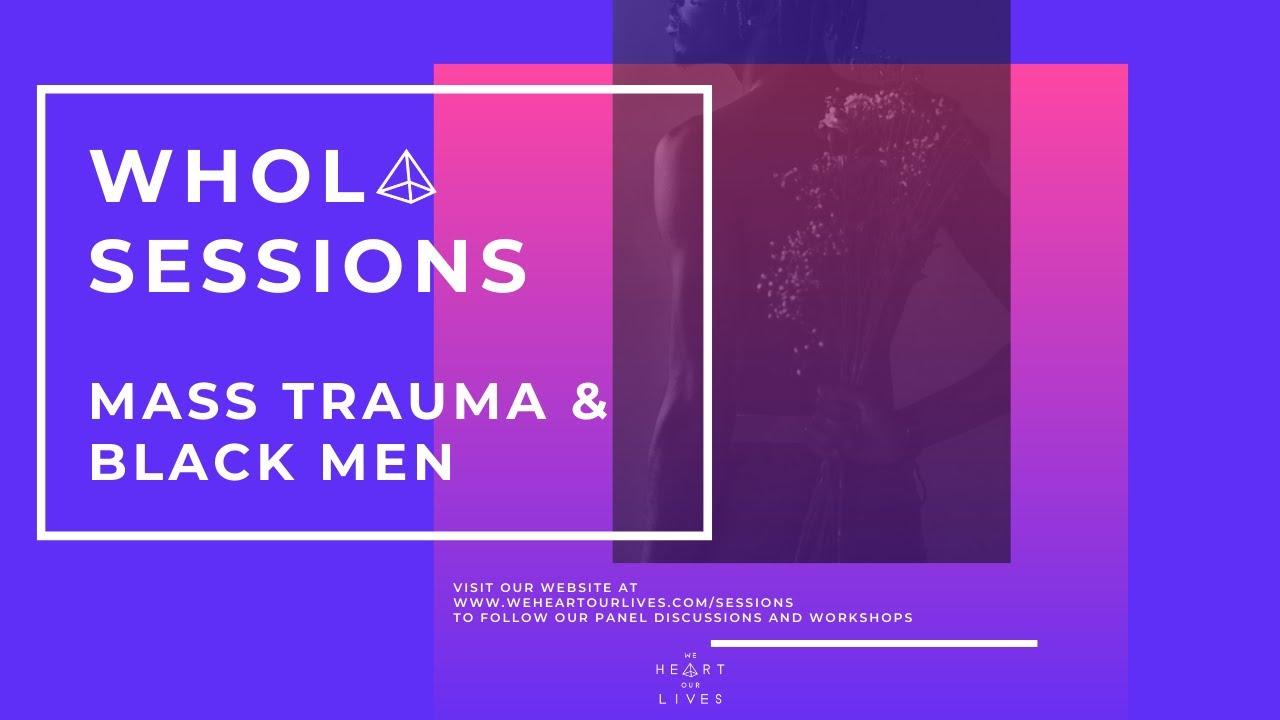 WHOL Sessions: Mass Trauma & Black Men