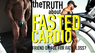 THE TRUTH ABOUT FASTED CARDIO | Friend or Foe for Fat Loss?