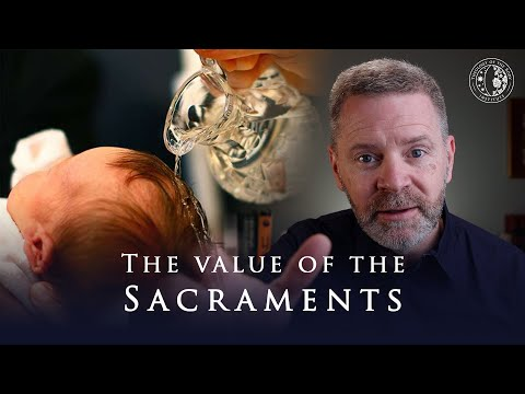 The Value of the Sacraments | Why the Sacraments Are Important