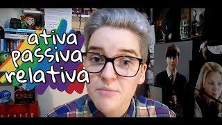 ATIVA, PASSIVA E RELATIVA | Canal Lesbicando