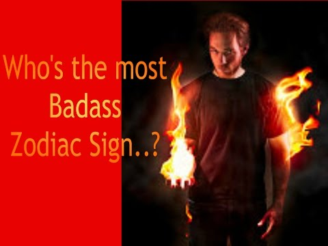 Who's our most Badass.. Zodiac Sign?