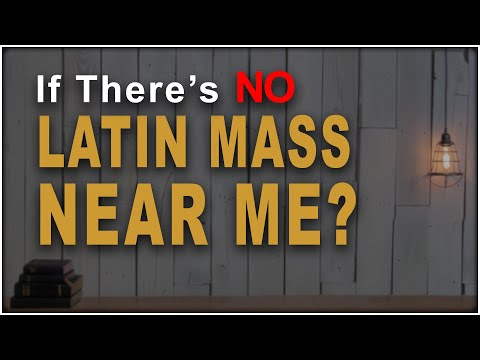 No Latin Mass in my town