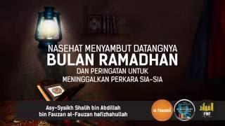 Nasehat Menyambut Datangnya Bulan Ramadhan & Peringatan Utk Meninggalkan Perkara Sia² #AlFawaaidNet