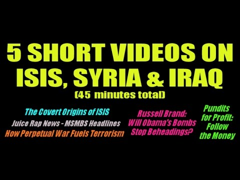 5 Short Videos of ISIS, Syria & Iraq (45 mins.)