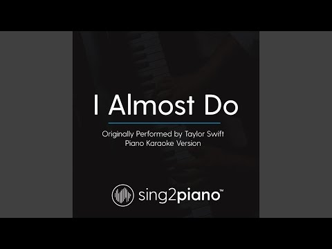 I Almost Do (Originally Performed By Taylor Swift) (Piano Karaoke Version)