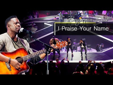 Benjamin Dube - I Praise Your Name