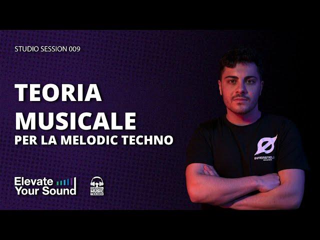 TEORIA MUSICALE PER MELODIC TECHNO [STUDIO SESSION 009] [MELODIC TECHNO]