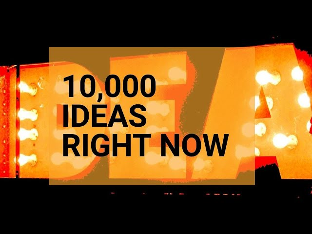 Creating 10,000 Ideas In A Hurry
