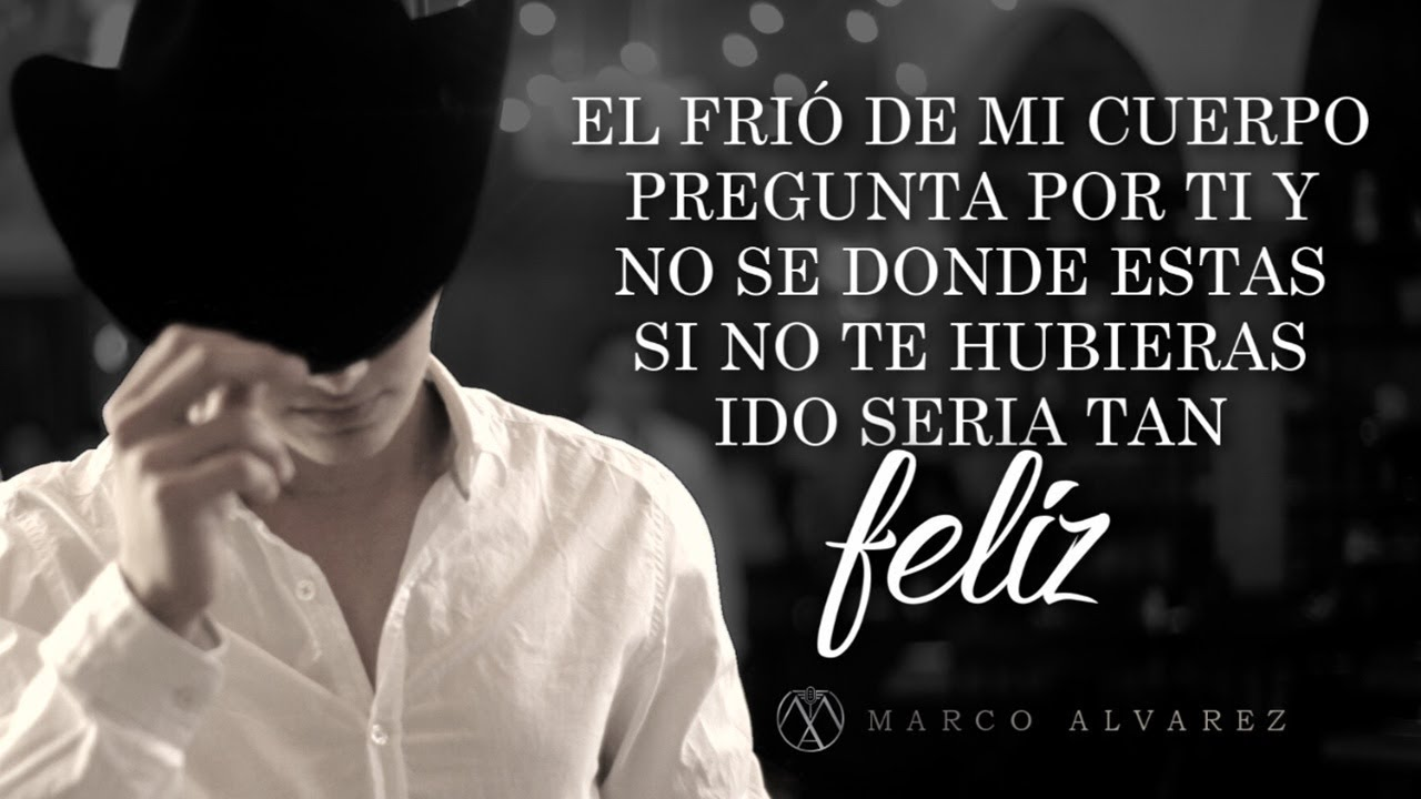 Letra Si No Te Hubieras Ido Marco álvarez Lyric Video Youtube