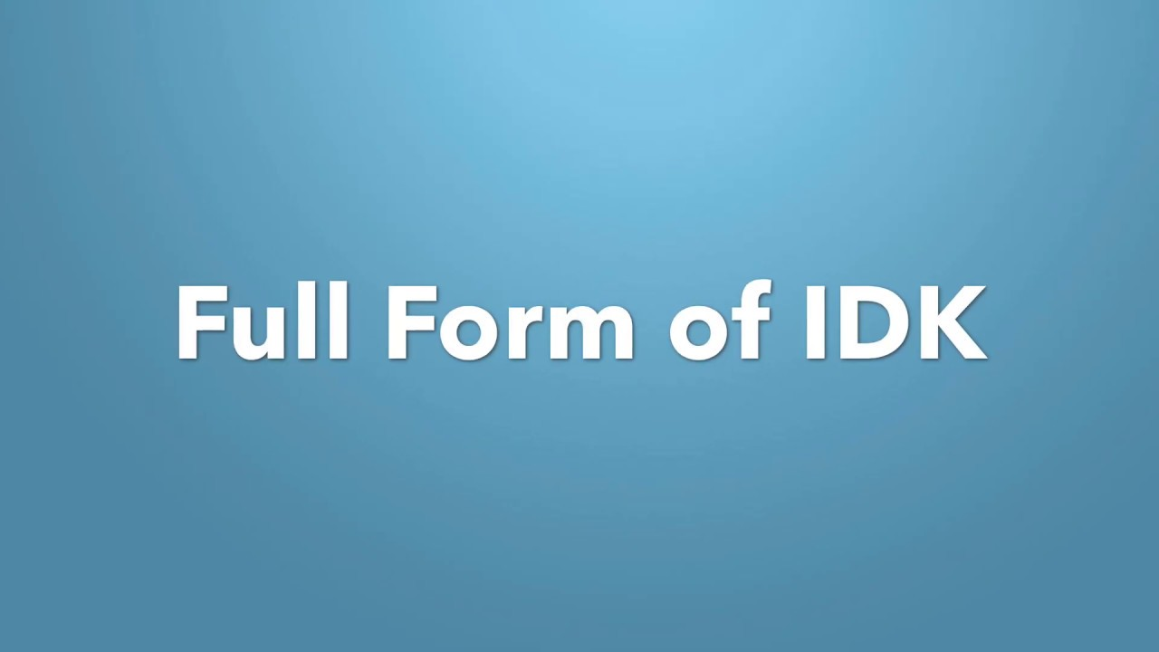 Full form of IDK