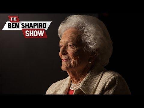 Thank You, Barbara Bush |The Ben Shapiro Show Ep. 520