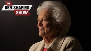 Thank You, Barbara Bush |The Ben Shapiro Show Ep. 520