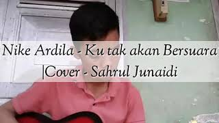 Nike ardila - Ku tak akan bersuara  cover Sahrul Junaidi