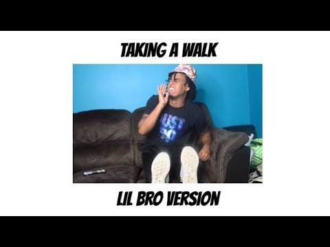 Taking A Walk Parody - Lil Bro Version