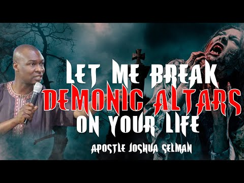 LET ME BREAK THE DEMONIC ALTARS ON YOUR LIFE
