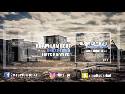 Adam Lambert - Ghost Town (MTS Bootleg)