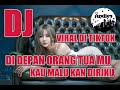 Dj Di Depan Orang Tua Mu Kau Malu Kan Diriku Viral Di Tiktok Full Bass   Mp3 - Mp4 Download