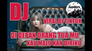 Download lagu DJ DI DEPAN ORANG TUA MU KAU MALU KAN DIRIKU VIRAL DI TIKTOK FULL BASS 2020