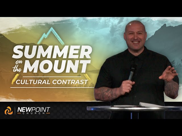 Cultural Contrast | Summer on the Mount [ New Point Church ]