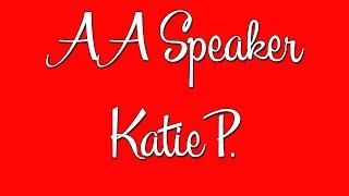 """AA Speaker - Katie P. - """"Step 3"""""""